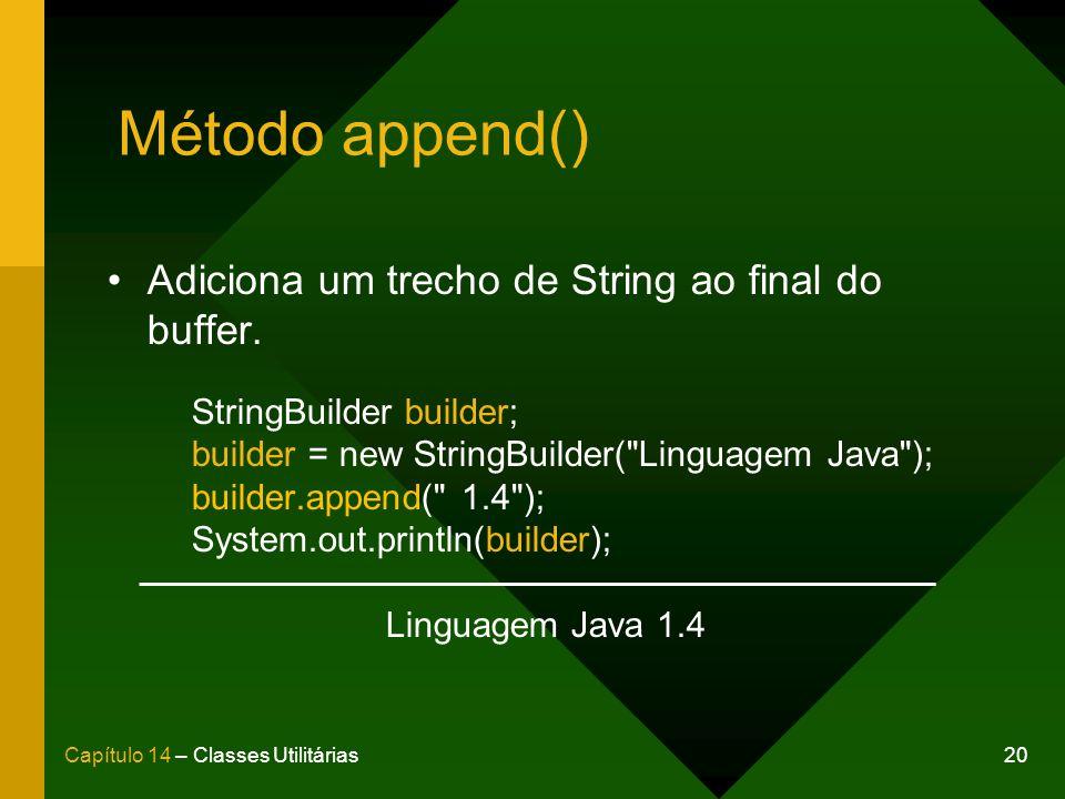 20Capítulo 14 – Classes Utilitárias Método append() Adiciona um trecho de String ao final do buffer. StringBuilder builder; builder = new StringBuilde