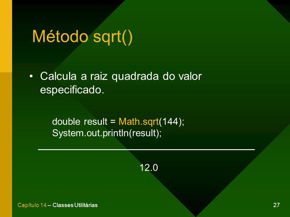 27Capítulo 14 – Classes Utilitárias Método sqrt() Calcula a raiz quadrada do valor especificado. double result = Math.sqrt(144); System.out.println(re
