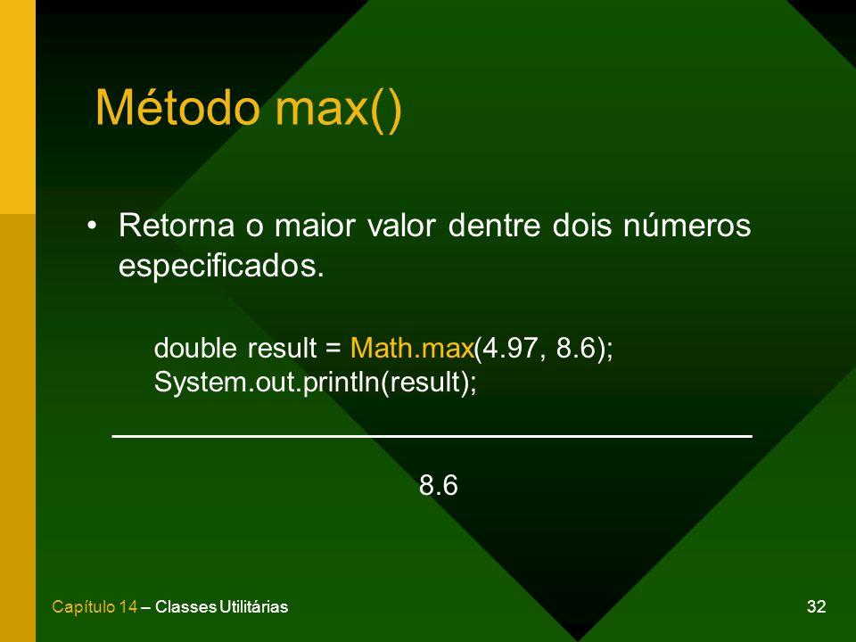 32Capítulo 14 – Classes Utilitárias Método max() Retorna o maior valor dentre dois números especificados. double result = Math.max(4.97, 8.6); System.
