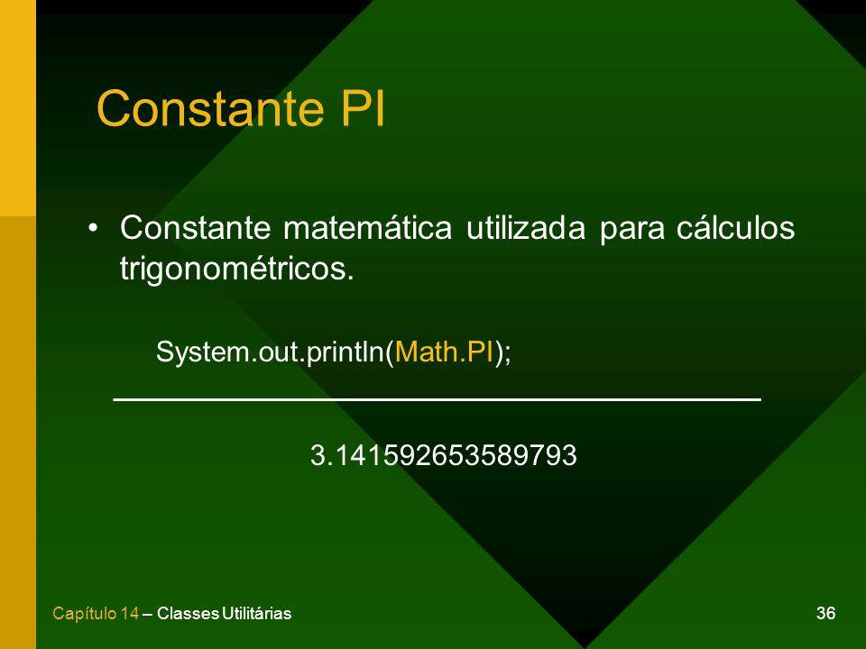 36Capítulo 14 – Classes Utilitárias Constante PI Constante matemática utilizada para cálculos trigonométricos. System.out.println(Math.PI); 3.14159265