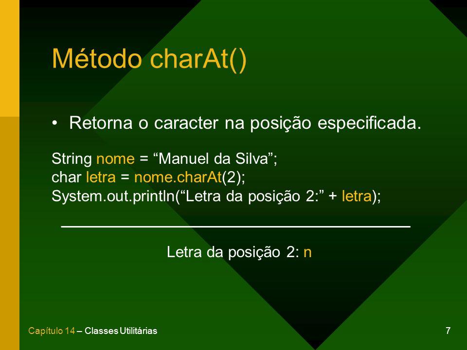 7Capítulo 14 – Classes Utilitárias Método charAt() Retorna o caracter na posição especificada. String nome = Manuel da Silva; char letra = nome.charAt