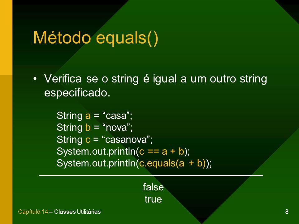 8Capítulo 14 – Classes Utilitárias Método equals() Verifica se o string é igual a um outro string especificado. String a = casa; String b = nova; Stri