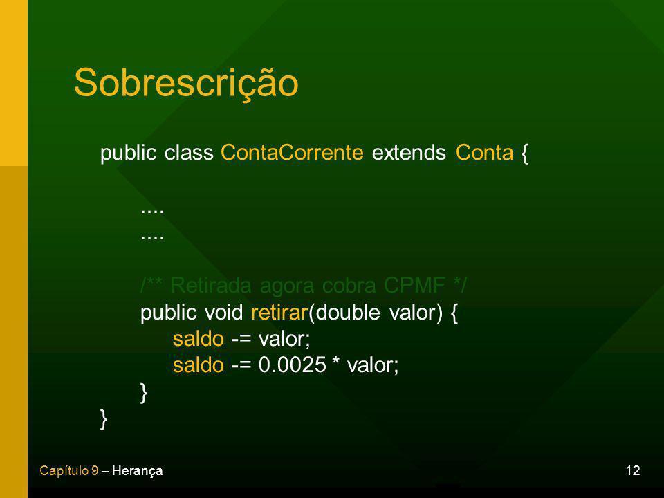 12Capítulo 9 – Herança Sobrescrição public class ContaCorrente extends Conta {....