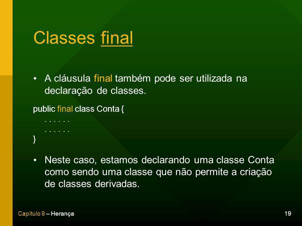 19Capítulo 9 – Herança Classes final A cláusula final também pode ser utilizada na declaração de classes.