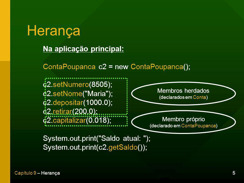 6Capítulo 9 – Herança Membros protected Na classe base (mãe): public class Conta { private int numero; private String nome; private double saldo;............