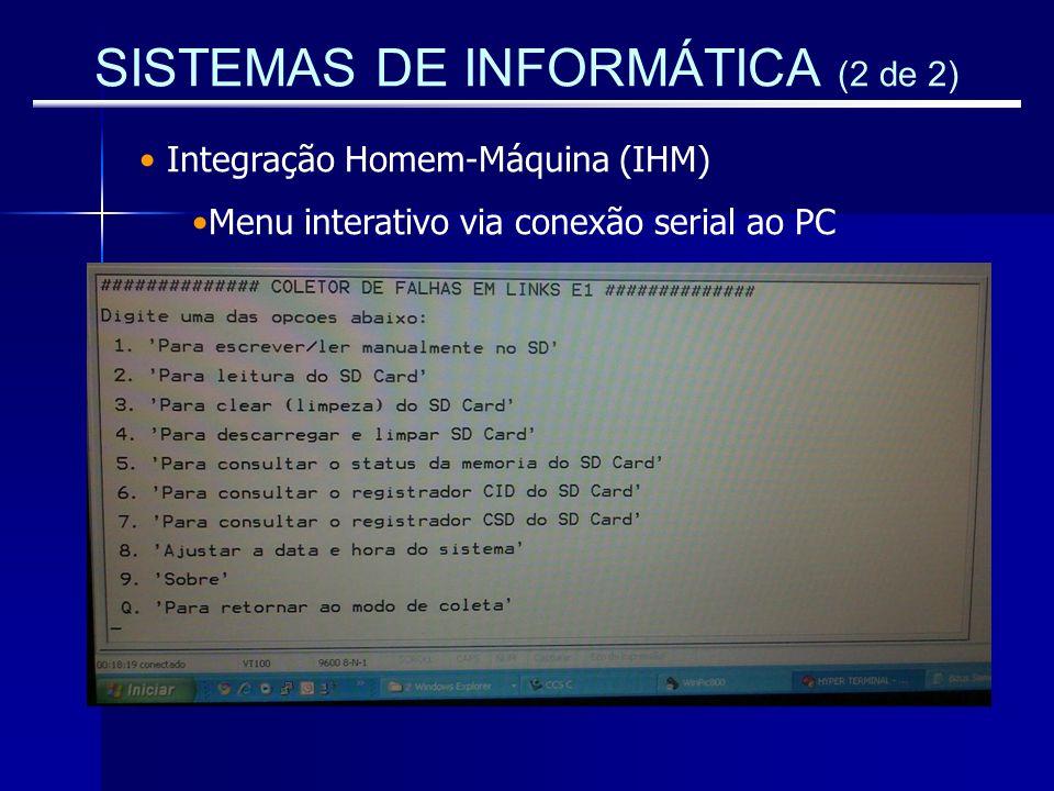 SISTEMAS DE INFORMÁTICA (2 de 2) Integração Homem-Máquina (IHM) Menu interativo via conexão serial ao PC