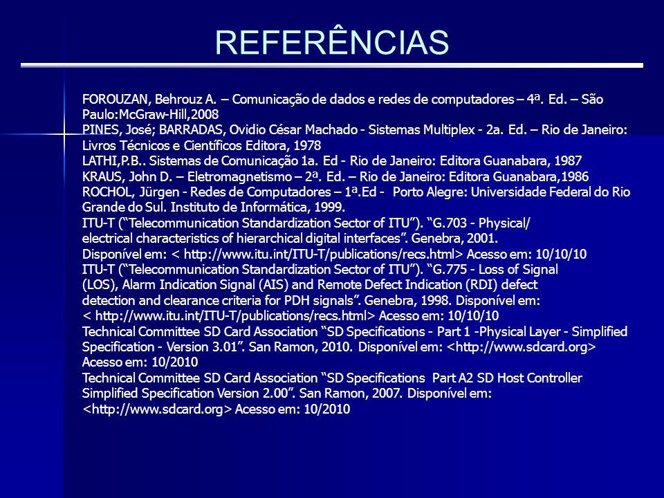REFERÊNCIAS FOROUZAN, Behrouz A. – Comunicação de dados e redes de computadores – 4ª. Ed. – São Paulo:McGraw-Hill,2008 PINES, José; BARRADAS, Ovidio C