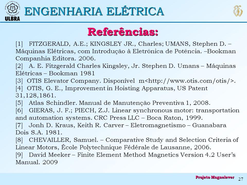 ENGENHARIA ELÉTRICA Referências: Referências: [1] FITZGERALD, A.E.; KINGSLEY JR., Charles; UMANS, Stephen D. – Máquinas Elétricas, com Introdução à El
