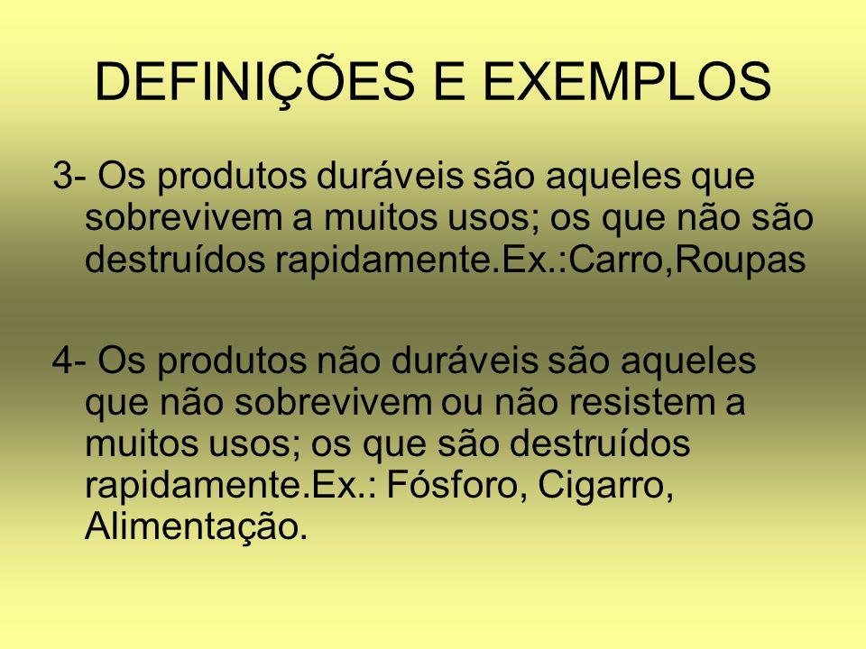 DEFINIÇÕES E EXEMPLOS 3- Os produtos duráveis são aqueles que sobrevivem a muitos usos; os que não são destruídos rapidamente.Ex.:Carro,Roupas 4- Os p