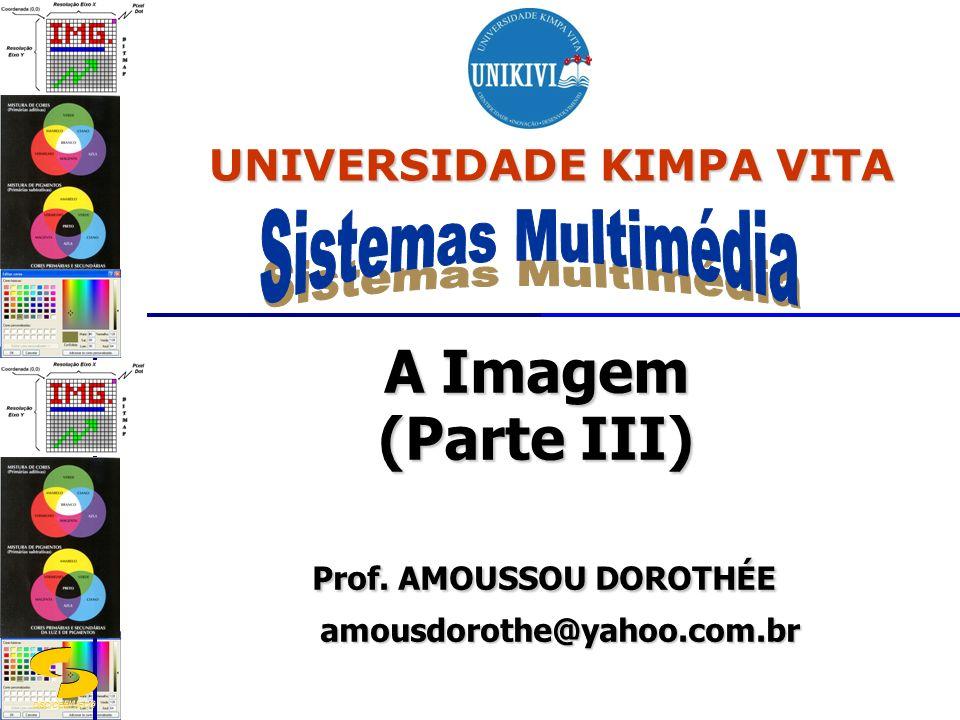 DSC/CEEI/UFCG A Imagem (Parte III) Prof. AMOUSSOU DOROTHÉE Prof. AMOUSSOU DOROTHÉE amousdorothe@yahoo.com.br amousdorothe@yahoo.com.br UNIVERSIDADE KI