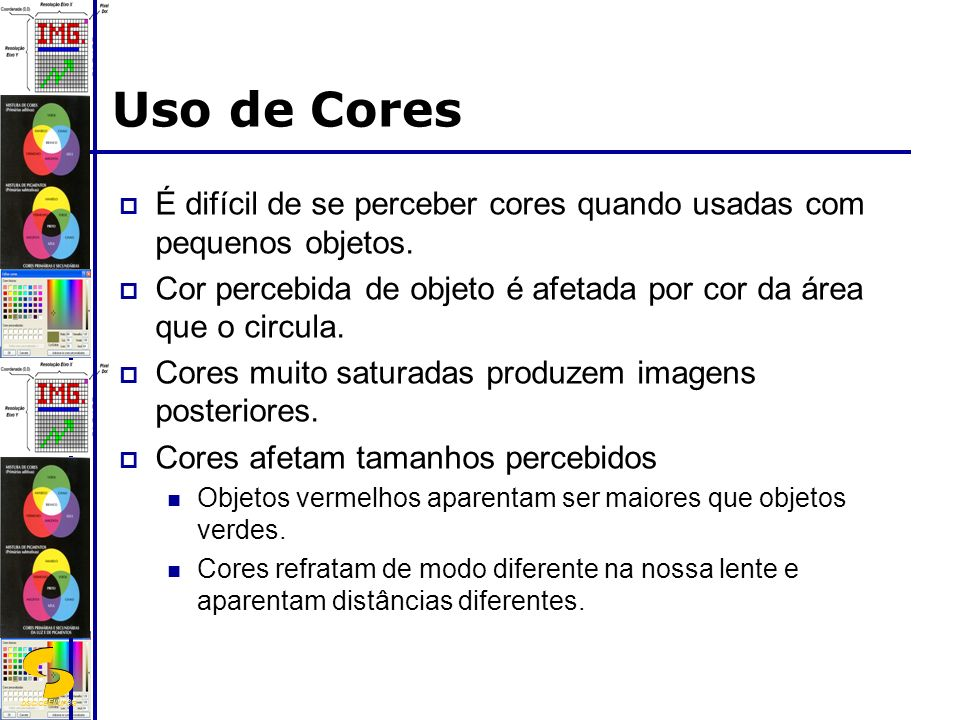 DSC/CEEI/UFCG Uso de Cores É difícil de se perceber cores quando usadas com pequenos objetos. Cor percebida de objeto é afetada por cor da área que o
