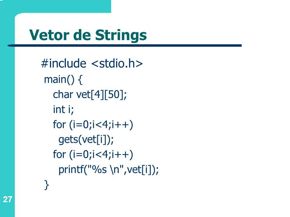 27 Vetor de Strings #include main() { char vet[4][50]; int i; for (i=0;i<4;i++) gets(vet[i]); for (i=0;i<4;i++) printf(