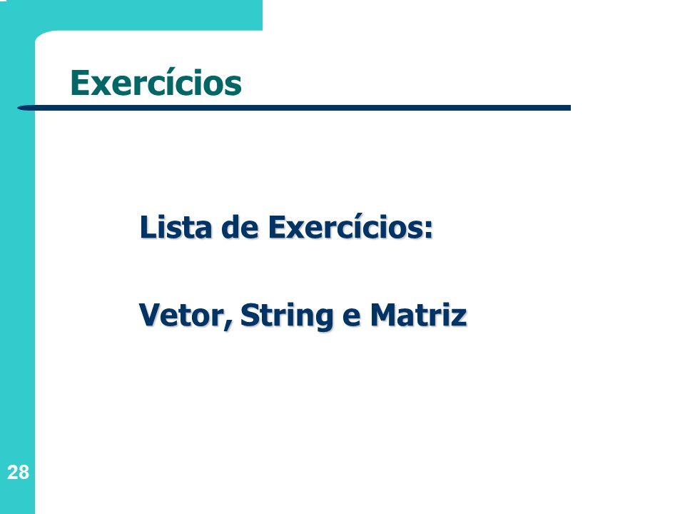 28 Exercícios Lista de Exercícios: Vetor, String e Matriz