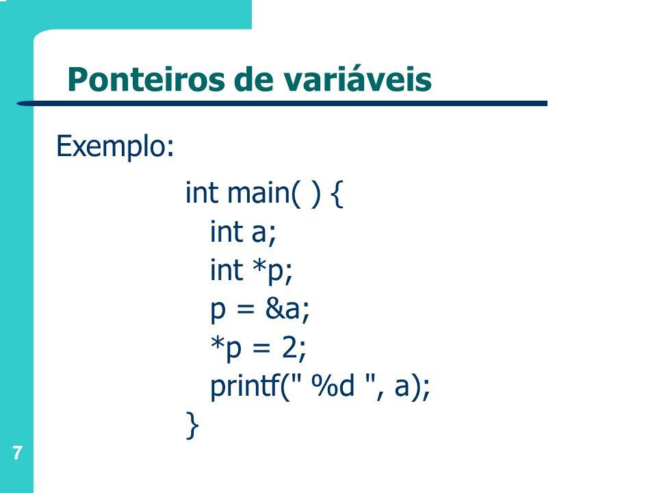 7 Ponteiros de variáveis int main( ) { int a; int *p; p = &a; *p = 2; printf(