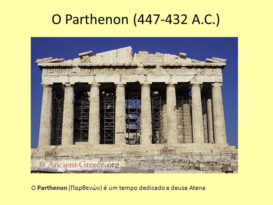 O Parthenon (Παρθενών) é um tempo dedicado a deusa Atena O Parthenon (447-432 A.C.)