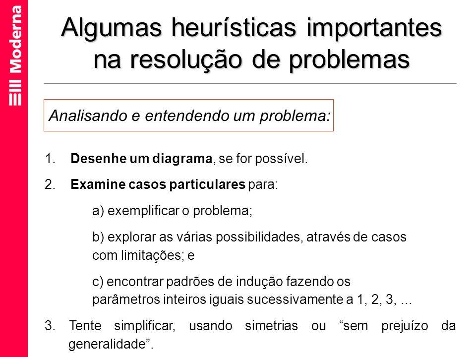 Algumas heurísticas importantes na resolução de problemas 1. Desenhe um diagrama, se for possível. 2. Examine casos particulares para: a) exemplificar