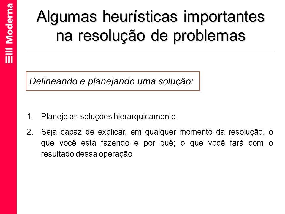 Algumas heurísticas importantes na resolução de problemas 1.Planeje as soluções hierarquicamente. 2.Seja capaz de explicar, em qualquer momento da res