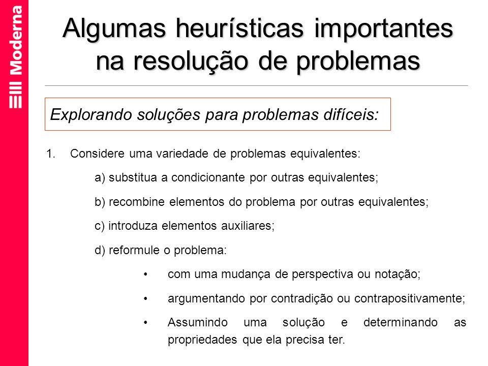 Algumas heurísticas importantes na resolução de problemas 1.Considere uma variedade de problemas equivalentes: a) substitua a condicionante por outras
