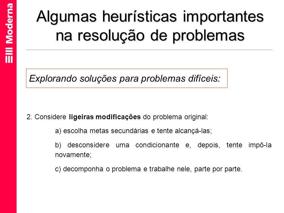 Algumas heurísticas importantes na resolução de problemas 2. Considere ligeiras modificações do problema original: a) escolha metas secundárias e tent