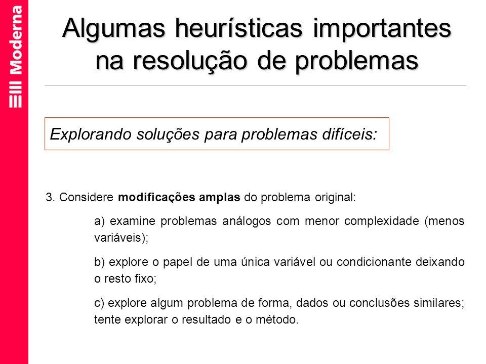 Algumas heurísticas importantes na resolução de problemas 3. Considere modificações amplas do problema original: a) examine problemas análogos com men