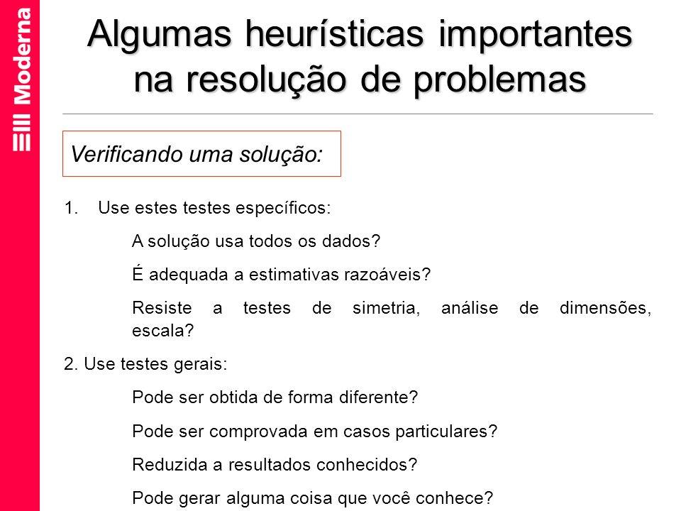 Algumas heurísticas importantes na resolução de problemas 1.Use estes testes específicos: A solução usa todos os dados? É adequada a estimativas razoá