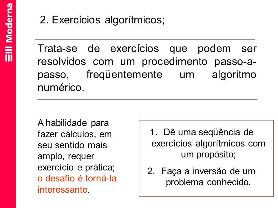 Trata-se de exercícios que podem ser resolvidos com um procedimento passo-a- passo, freqüentemente um algoritmo numérico. 2. Exercícios algorítmicos;