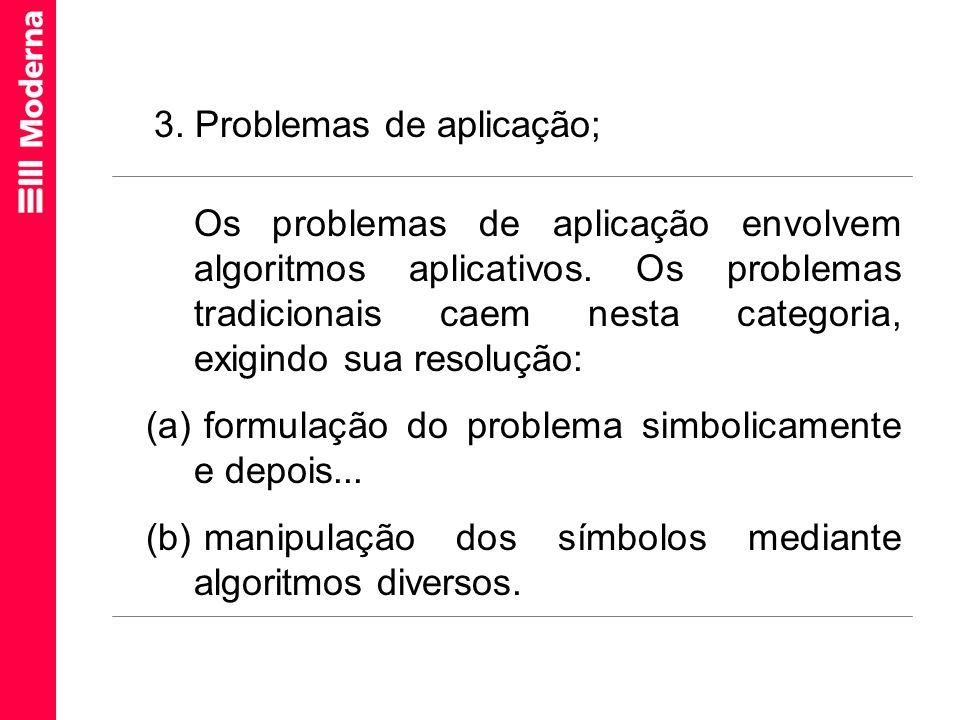 Os problemas de aplicação envolvem algoritmos aplicativos. Os problemas tradicionais caem nesta categoria, exigindo sua resolução: (a) formulação do p