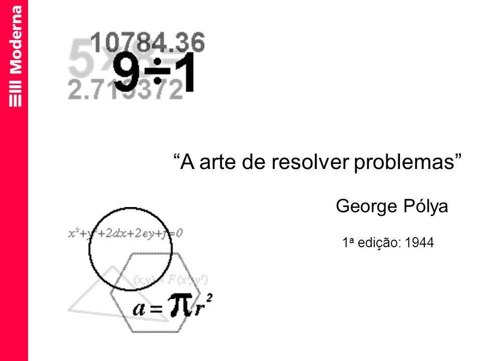 A arte de resolver problemas George Pólya 1 a edição: 1944