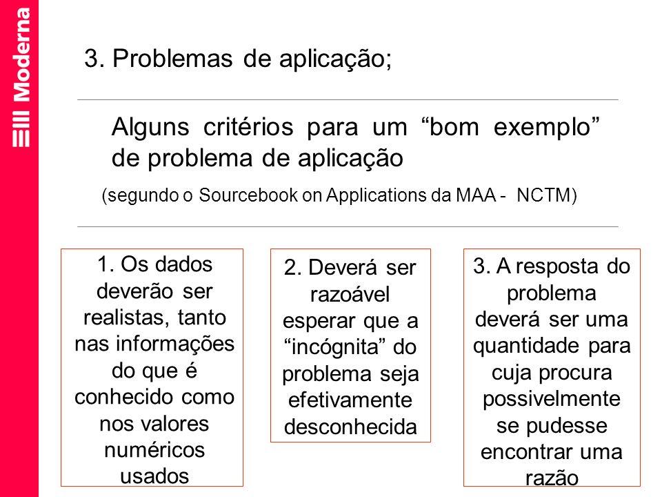 Alguns critérios para um bom exemplo de problema de aplicação (segundo o Sourcebook on Applications da MAA - NCTM) 3. Problemas de aplicação; 1. Os da