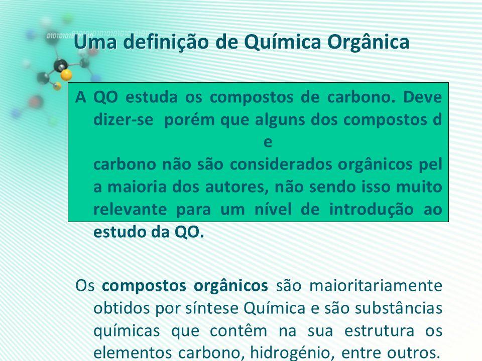 Uma definição de Química Orgânica A QO estuda os compostos de carbono. Deve dizer-se porém que alguns dos compostos d e carbono não são considerados o