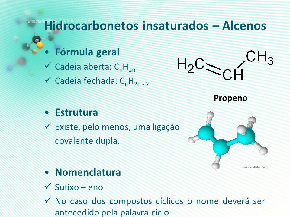 Hidrocarbonetos insaturados – Alcenos Fórmula geral Cadeia aberta: C n H 2n Cadeia fechada: C n H 2n - 2 Estrutura Existe, pelo menos, uma ligação cov