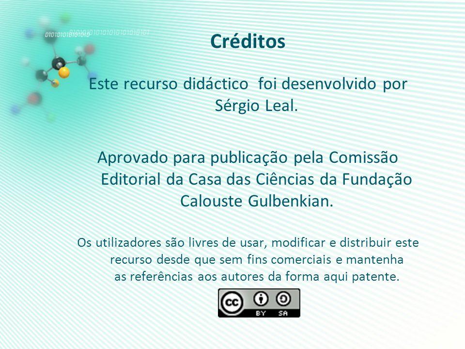 Créditos Este recurso didáctico foi desenvolvido por Sérgio Leal. Aprovado para publicação pela Comissão Editorial da Casa das Ciências da Fundação Ca