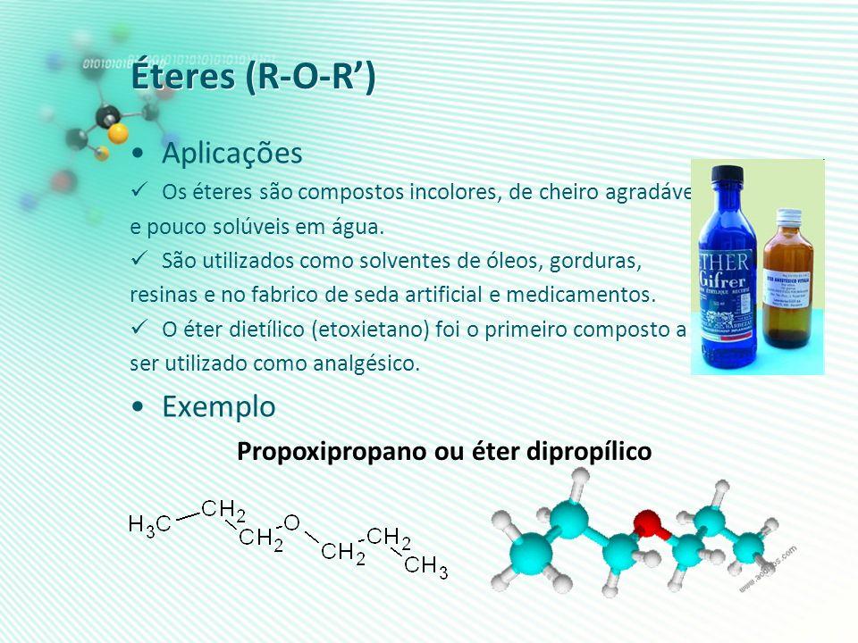 Éteres (R-O-R) Aplicações Os éteres são compostos incolores, de cheiro agradável e pouco solúveis em água. São utilizados como solventes de óleos, gor