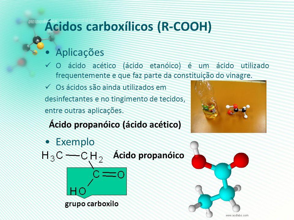 Ácidos carboxílicos (R-COOH) Aplicações O ácido acético (ácido etanóico) é um ácido utilizado frequentemente e que faz parte da constituição do vinagr