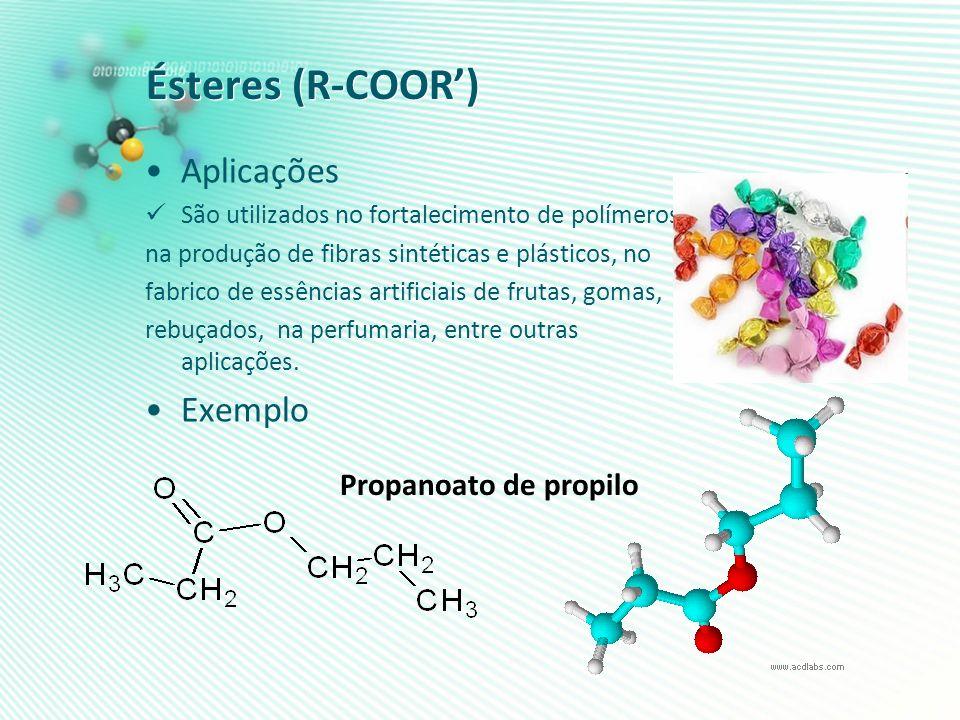 Ésteres (R-COOR) Aplicações São utilizados no fortalecimento de polímeros, na produção de fibras sintéticas e plásticos, no fabrico de essências artif