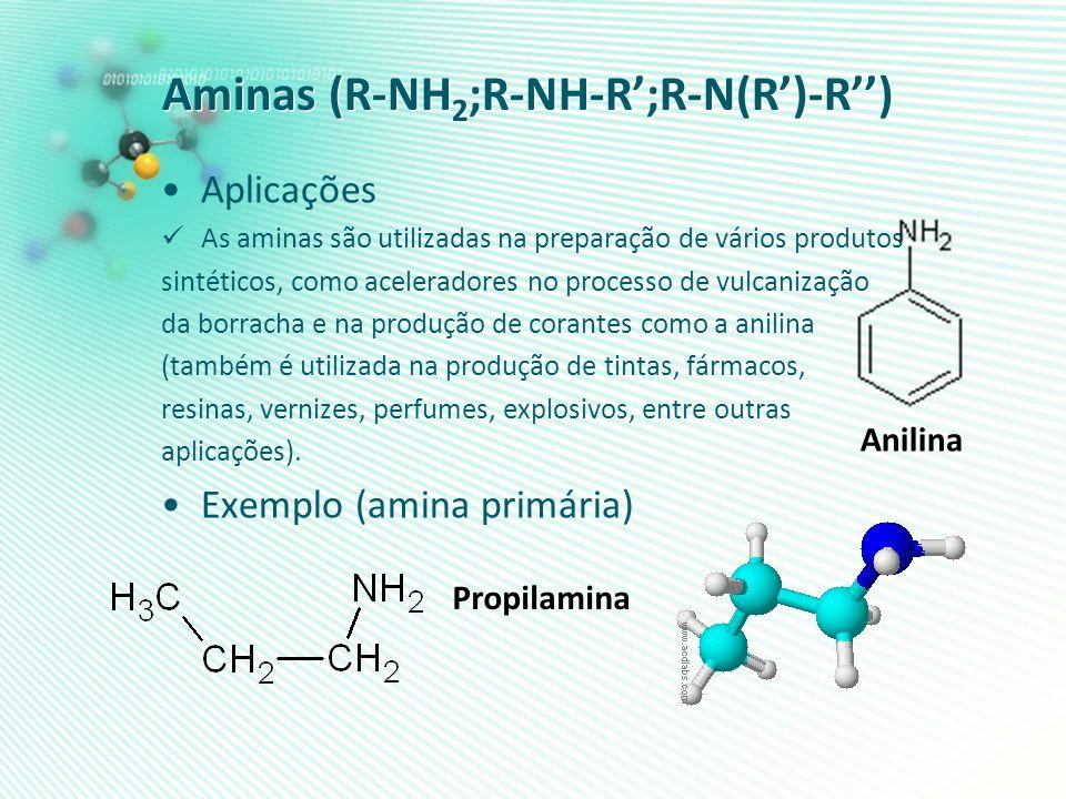 Aminas (R-NH 2 ;R-NH-R;R-N(R)-R) Aplicações As aminas são utilizadas na preparação de vários produtos sintéticos, como aceleradores no processo de vul