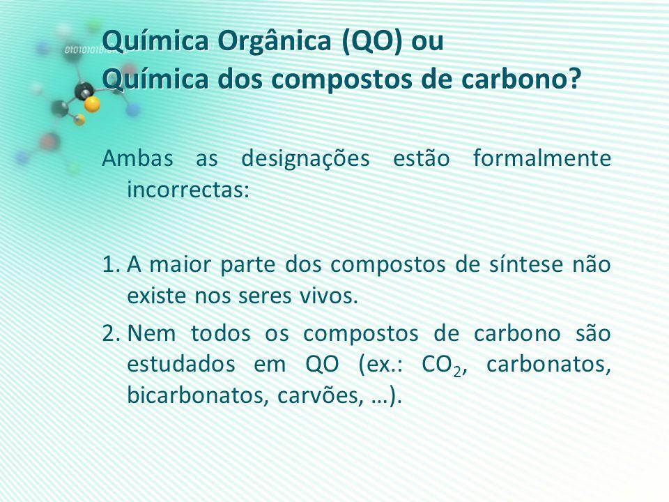 Química Orgânica (QO) ou Química dos compostos de carbono? Ambas as designações estão formalmente incorrectas: 1.A maior parte dos compostos de síntes
