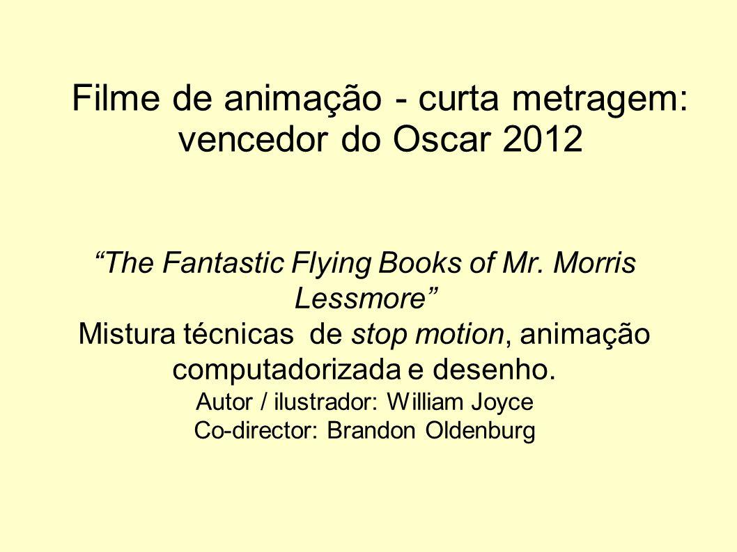 Filme de animação - curta metragem: vencedor do Oscar 2012 The Fantastic Flying Books of Mr. Morris Lessmore Mistura técnicas de stop motion, animação