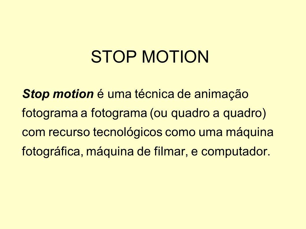 STOP MOTION Stop motion é uma técnica de animação fotograma a fotograma (ou quadro a quadro) com recurso tecnológicos como uma máquina fotográfica, má