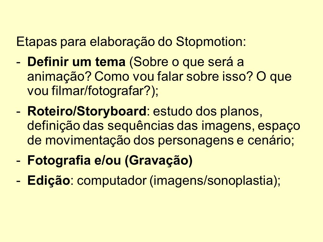 Etapas para elaboração do Stopmotion: -Definir um tema (Sobre o que será a animação? Como vou falar sobre isso? O que vou filmar/fotografar?); -Roteir