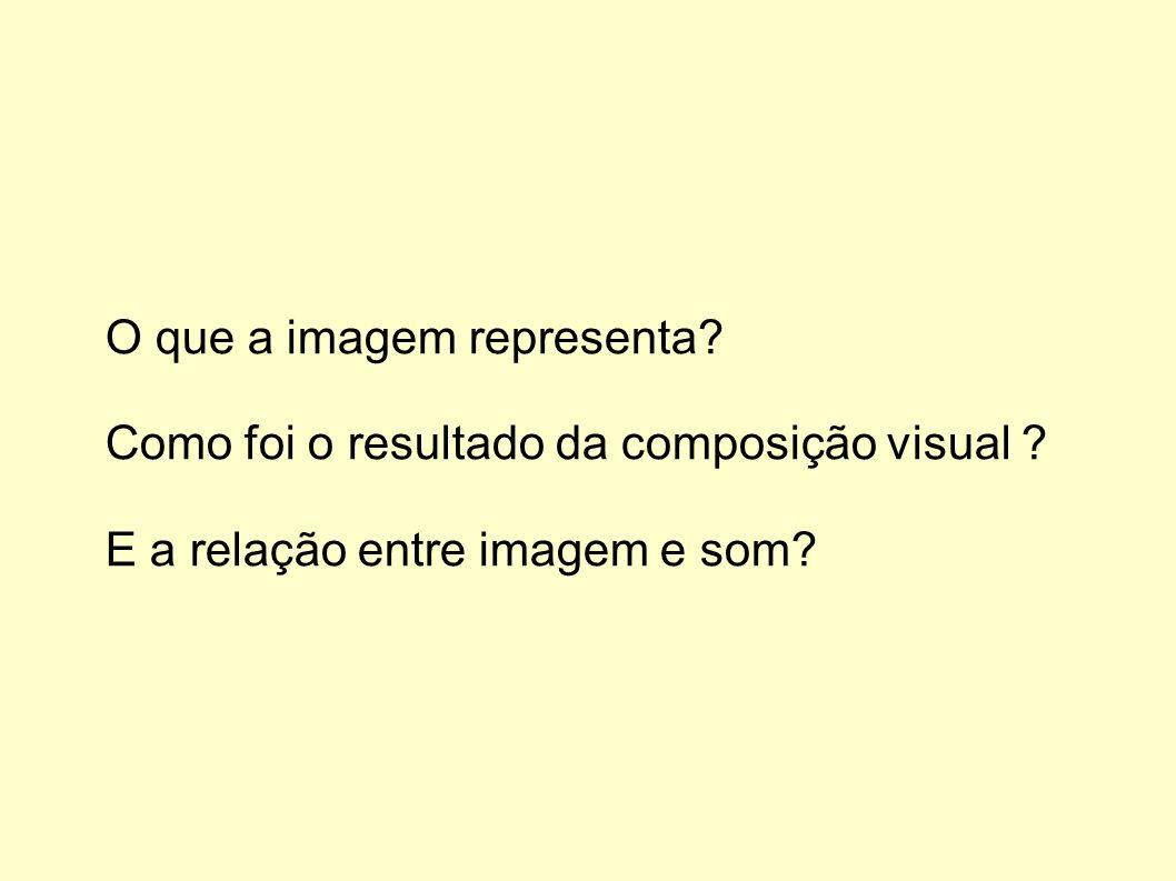 O que a imagem representa? Como foi o resultado da composição visual ? E a relação entre imagem e som?