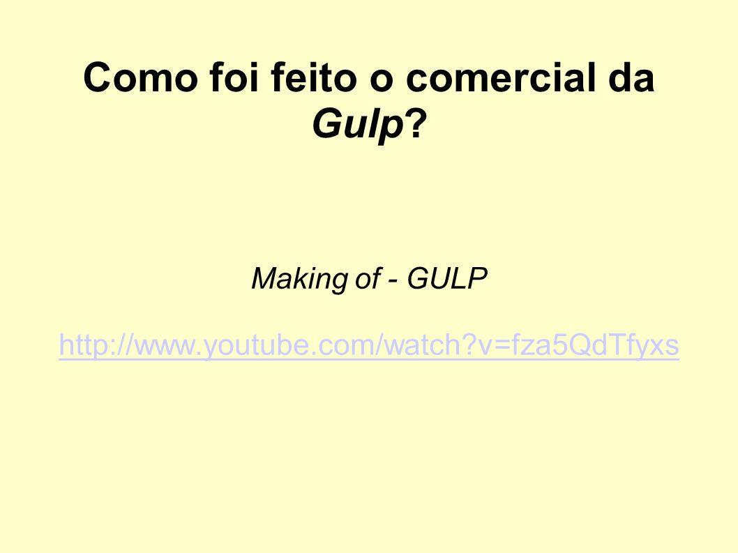 Como foi feito o comercial da Gulp? Making of - GULP http://www.youtube.com/watch?v=fza5QdTfyxs