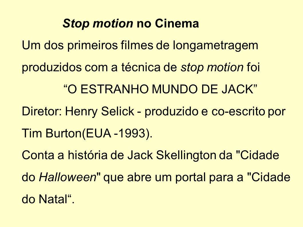 Stop motion no Cinema Um dos primeiros filmes de longametragem produzidos com a técnica de stop motion foi O ESTRANHO MUNDO DE JACK Diretor: Henry Sel