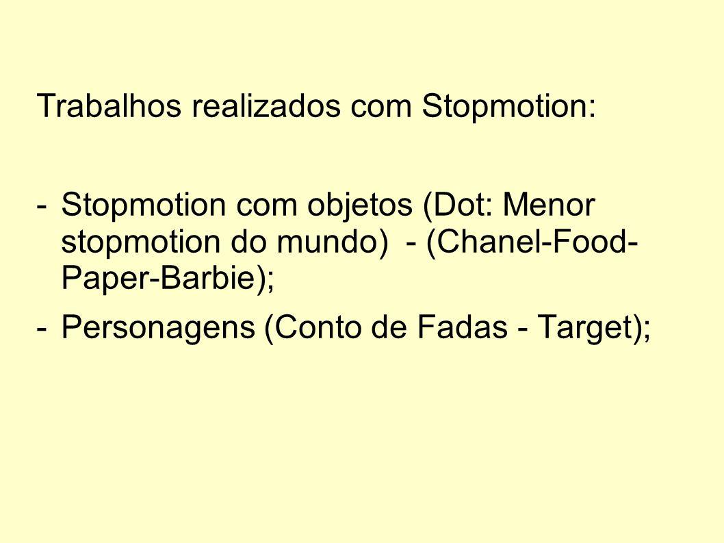 Trabalhos realizados com Stopmotion: -Stopmotion com objetos (Dot: Menor stopmotion do mundo) - (Chanel-Food- Paper-Barbie); -Personagens (Conto de Fa