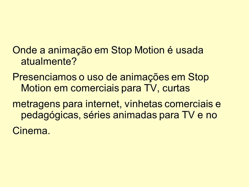 Onde a animação em Stop Motion é usada atualmente? Presenciamos o uso de animações em Stop Motion em comerciais para TV, curtas metragens para interne