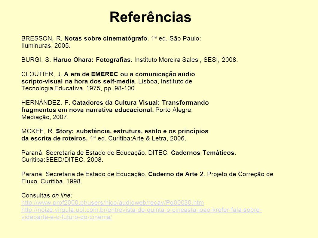 Referências BRESSON, R. Notas sobre cinematógrafo. 1ª ed. São Paulo: Iluminuras, 2005. BURGI, S. Haruo Ohara: Fotografias. Instituto Moreira Sales, SE