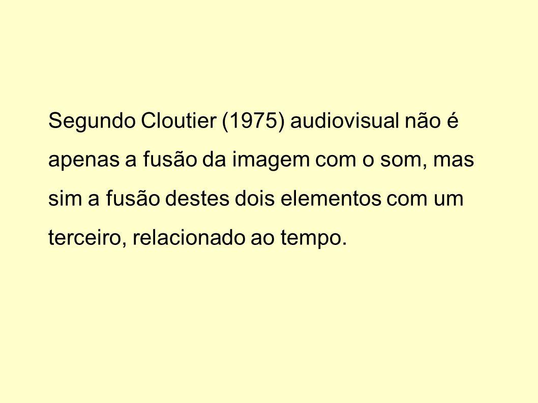 Segundo Cloutier (1975) audiovisual não é apenas a fusão da imagem com o som, mas sim a fusão destes dois elementos com um terceiro, relacionado ao te