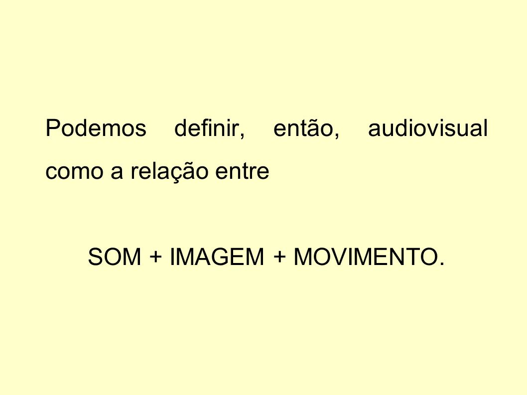 Podemos definir, então, audiovisual como a relação entre SOM + IMAGEM + MOVIMENTO.