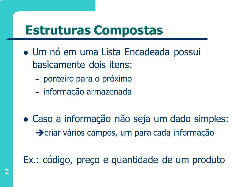 2 Estruturas Compostas Um nó em uma Lista Encadeada possui basicamente dois itens: – ponteiro para o próximo – informação armazenada Caso a informação