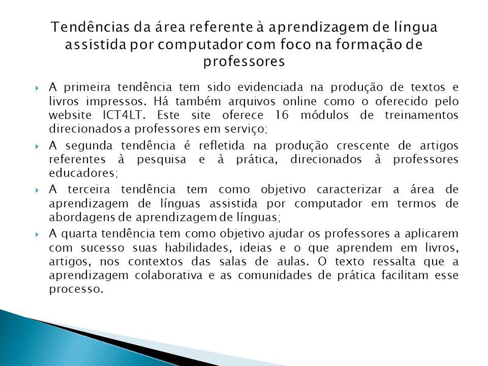 Tendências da área referente à aprendizagem de língua assistida por computador com foco na formação de professores A primeira tendência tem sido evide